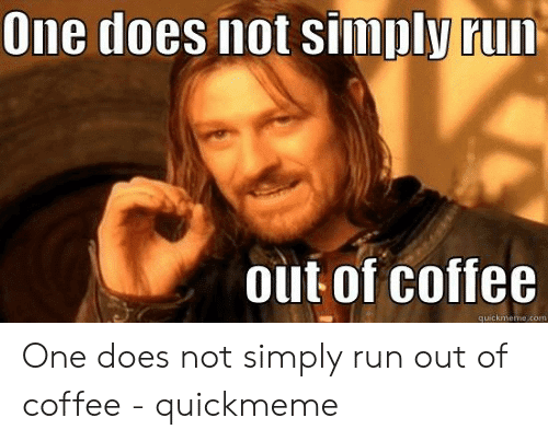 out of coffee meme